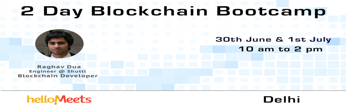 Book Online Tickets for 2 Day Blockchain Bootcamp, New Delhi.     About the Speaker: Raghav Dua, Engineer atShuttl Previously: Engineer atKayako Software Developer atFragmentsbot&Back-end Developer atLimeTray  What will be discussed? DAY 1  Essential ele
