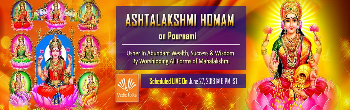 Book Online Tickets for AshtaLakshmi Homam , Chennai. AshtaLakshmi Homam on Pournami Usher In Abundant Wealth, Success & Wisdom by Worshipping All Forms of Mahalakshmi Scheduled Live On June 27, 2018 @ 6 PM IST Pournami: A Full Moon Day That Promises Divinity and Prosperity The full moon day is usua