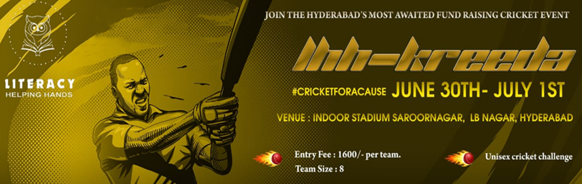 Book Online Tickets for KREEDA-Fund Raising Cricket Event, Hyderabad. The most anticipated event is finally here. LHH- kreeda, a fundraising cricket event. Begin the new academic year by contributing for a cause. Your century could help a girl study.  Literacy Helping Hands an NGO in pledged to provide educ