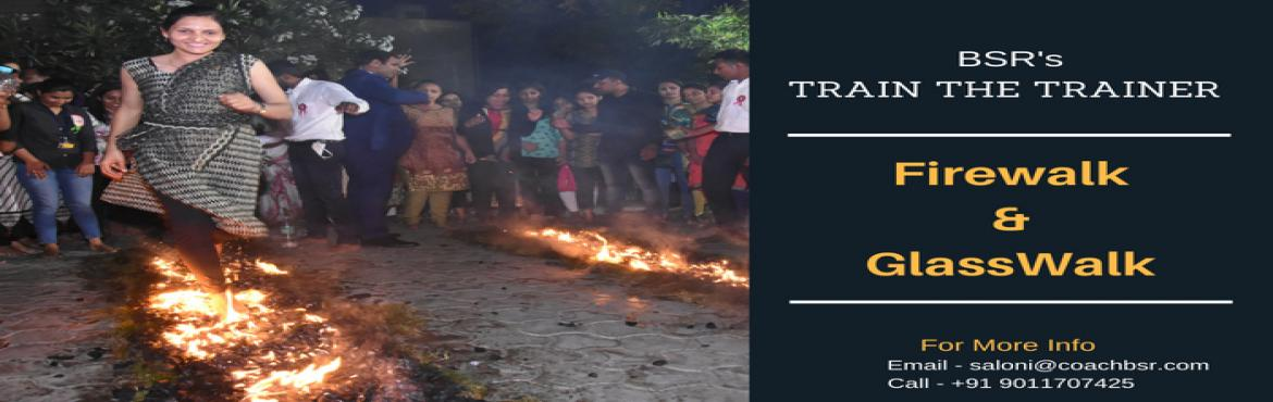 Book Online Tickets for BSRS Train The Trainer Programme  on Gla, Kolkata. BSR'S Train The Trainer on Glasswalk and Firewalk along with 4 other bonus breakthrough Activities:   Do you want to learn a niche skill that can make your training career outstanding ?   Are you bored of giving training on the same t