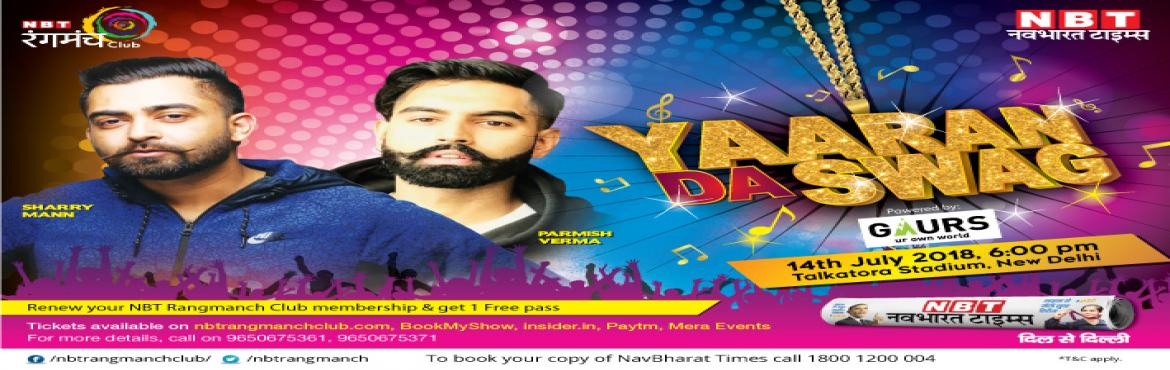 Book Online Tickets for NBT Yaaran Da Swag, New Delhi. Nav Bharat Times Rangmanch Club brings you a one of its kind Yaaran da Swag with artists like Sharry Mann and Parmish Verma on the stage. The duo of Sharry Mann & Parmish Verma has collaborated on many chartbuster songs such as Yaaran, Hostel, Lo