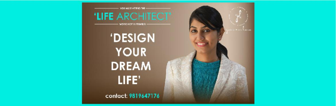 Book Online Tickets for LIFE ARCHITECT Workshop, Mumbai. LIFE ARCHITECT workshop includes:   1. DESIGNING YOUR DREAM LIFE• Introduction• Importance • Steps• Practical tools and techniques   2. How to IDENTIFY your PASSION and why is living life wi