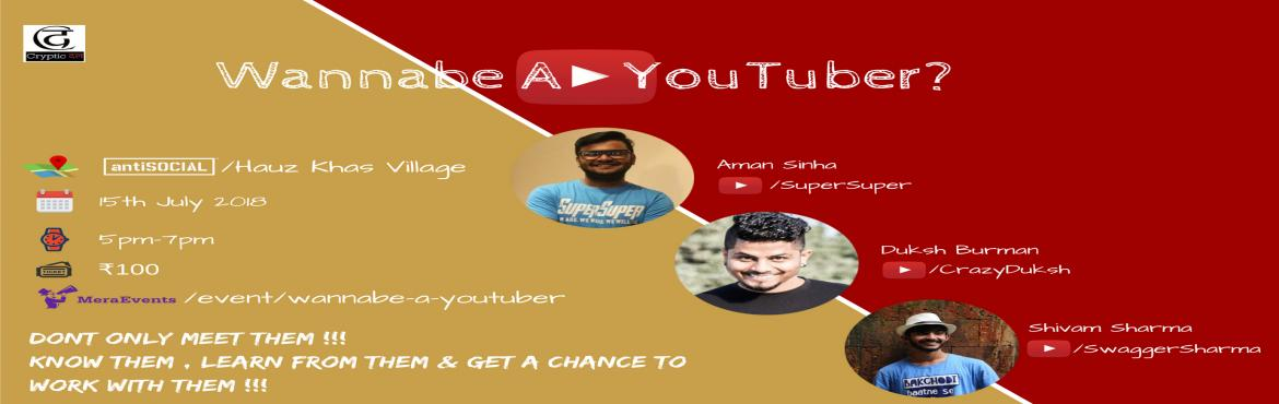 Cryptic Dal proudly presents an event series namely Wannabe A YouTuber  Which is a part of the series Wannabe A _____  You tube a major platform where