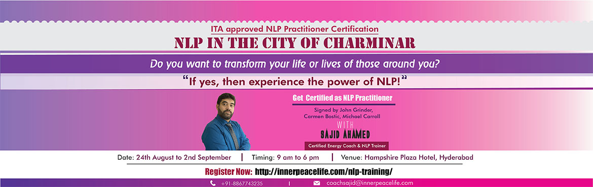 Book Online Tickets for Get Certified as NLP Practitioner by ITA, Hyderabad.  As you start the course, you will learn about skills that can be applied in effective parenting, passionate relationship, about leadership qualities, healthy martial relations, builds effective relationship with self and many more.Topics to be