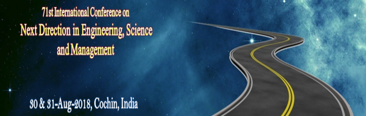 Book Online Tickets for 71st International Conference Next Direc, Cochin. Next Direction Conferences provides a perfect platform for scientists, engineers, and students from all over the world to meet and to discuss Next Direction in research which is going to change the world, on a broad range of subjects. Original r