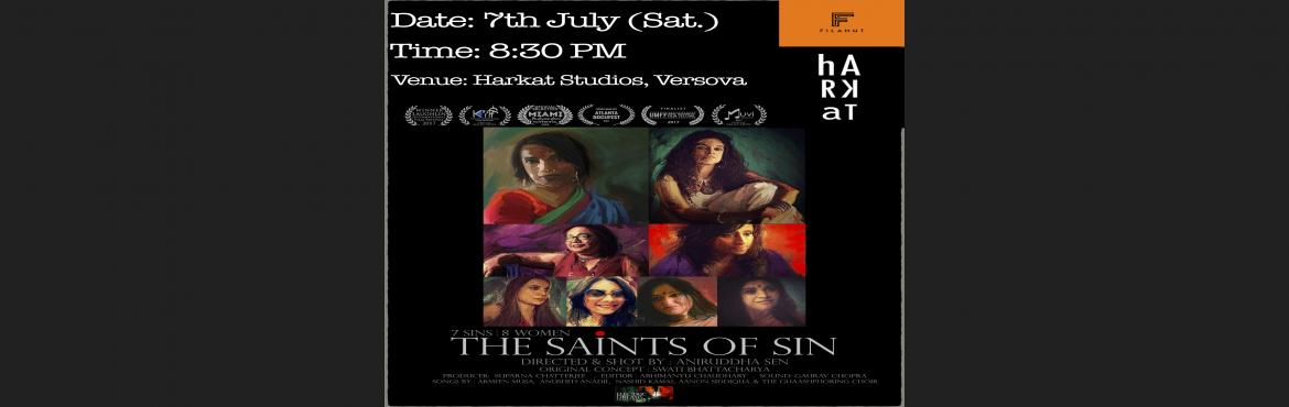 Book Online Tickets for Filamnt presents, The Saints of Sin at H, Mumbai.  8 Beautiful Women negotiating with 7 Sins.The Saints of Sin is a lyrical journey of emotion and experiences of Seven and a Half Bengali women from Nairobi, New York, New Delhi and Bombay.Built on intimate conversations, the film explores the li