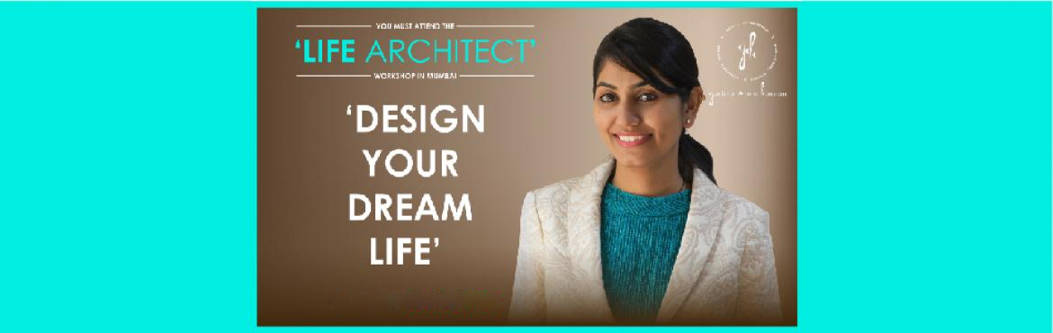 Book Online Tickets for LIFE ARCHITECT Foundation Program, Mumbai.    #DesignyourDreamLife!       #LIFEARCHITECT Foundation Program includes:       1. DESIGNING YOUR DREAM LIFE   • Introduction   • Importance   • Basic Steps   • Practical tools and techniques       2. How to I