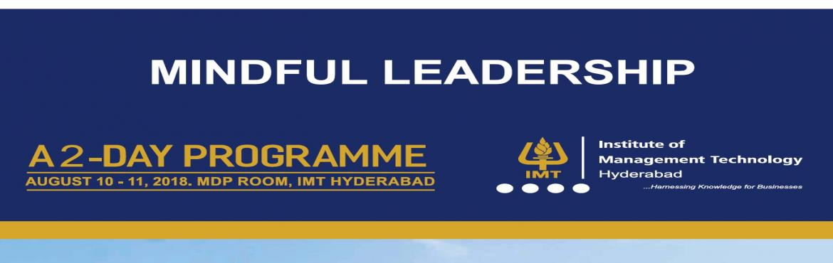 Book Online Tickets for Mindful Leadership: Self-Awareness for E, Hyderabad. Mindful Leadership: Self-Awareness for Enhanced Effectiveness | IMT Hyderabad Do you wish to enhance your Leadership Effectiveness? Then this is the program you have been looking for!   Leadership continues to be relevant for world-class organization