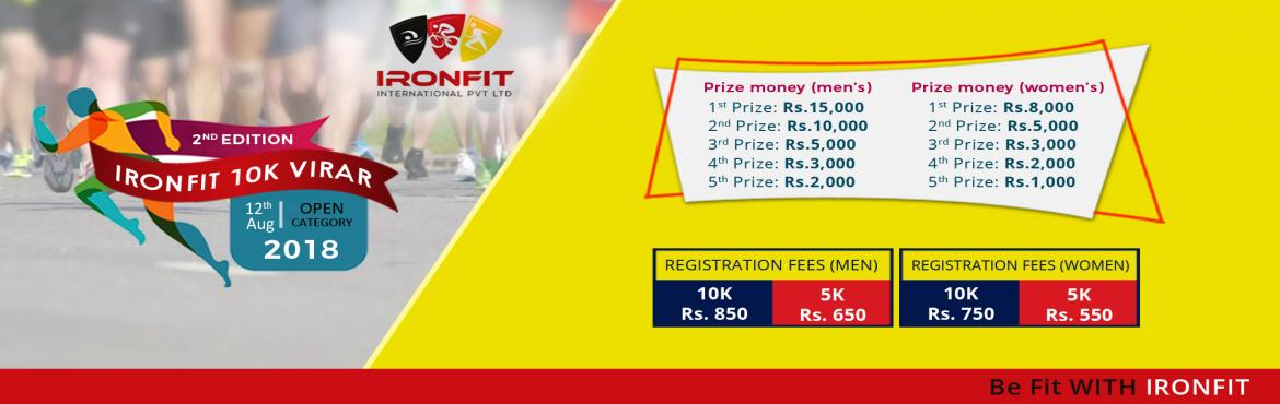Book Online Tickets for Ironfit 10K Virar - 2nd Edition, Virar. Organised by Ironfit International Pvt. Ltd. This 10K Marathon is Virar\'s Second & biggest 10K Marathon event. It\'s a test of your strength, stamina, endurance and pushing your limits, while you revel in the satisfaction of finishing the
