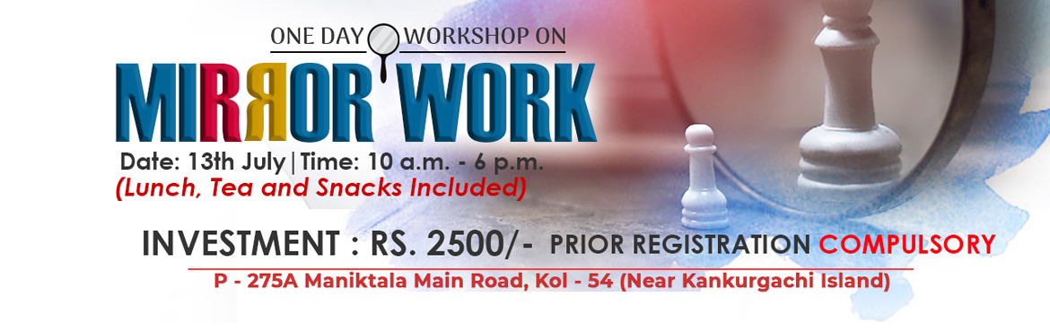 Book Online Tickets for Mirror Work, Kolkata. About The Event TRANSFORM YOUR LIFE THROUGH MIRRORThis very Powerful One Day Workshop may create MIRACLES in your Life.Understand why self love is important to attract prosperity and abundance. Understand the secrets of how your conscious mind create