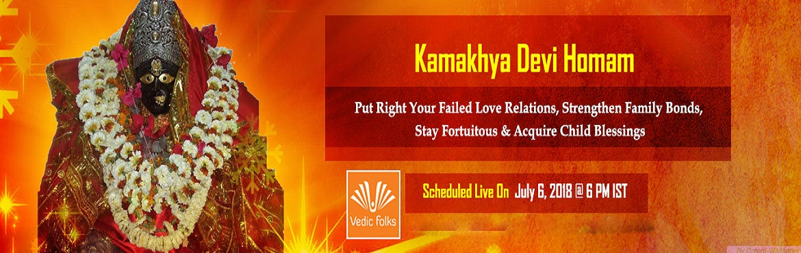 Book Online Tickets for Kamakhya Devi Homam, Chennai. Kamakhya Devi Homam  Put Right Your Failed Love Relations, Strengthen Family Bonds, Stay Fortuitous & Acquire Child Blessings Scheduled Live On July 6, 2018 @ 6 PM IST Goddess Kamakhya Goddess Kamakhya is Mahashakti personified who is the source