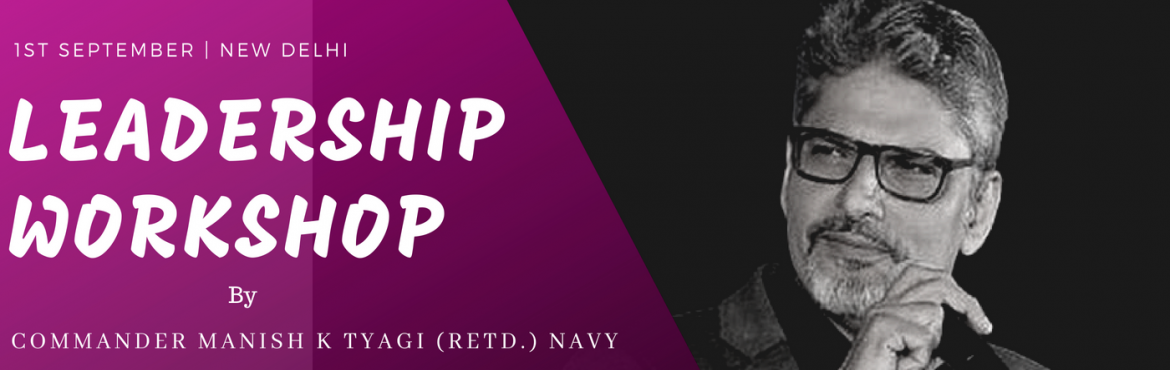 Book Online Tickets for LEADERSHIP WORKSHOP  by Commander Manish, New Delhi. This one-day LEADERSHIP WORKSHOP is best suited for   CEOs/Directors / Sr. Level Management /Founders /Co-Founders / Aspiring Leaders / Senior HRs