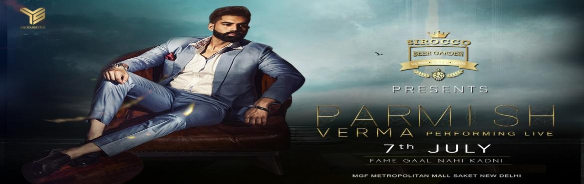 Book Online Tickets for PARMISH VERMA PERFORMING LIVE, New Delhi. PARMISH VERMA famous punjabi artist going to perform live at SIROCCO - BEER GARDEN (Saket mgf mall)