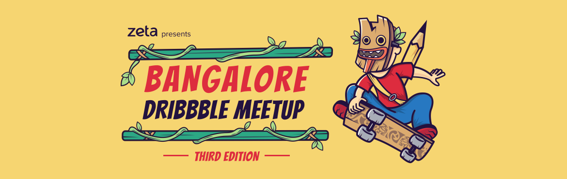 Namaskara Bengaluru, we are back with a bang Gear up for the third edition of Bangalore Dribbble Meetup at the cozy indoor gardens of Zeta HQ. And gue