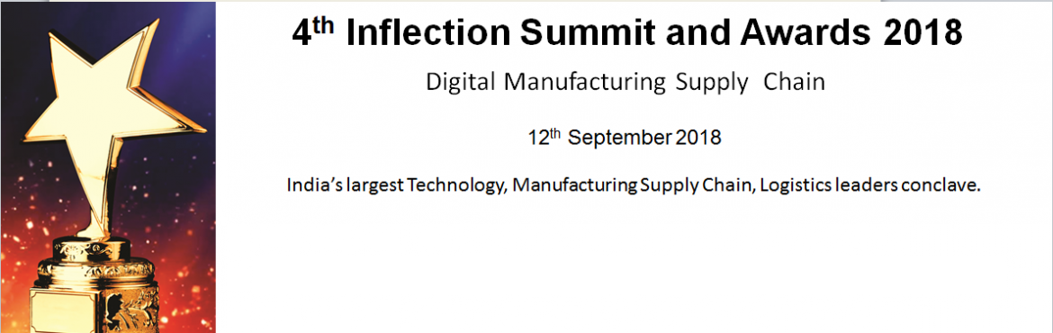 Book Online Tickets for Inflection Summit and Awards 2018- Digit, Gurugram. INFLECTION 2018 India's largest Technology, Manufacturing Supply Chain, Logistics and Procurement leaders conclave.In September 2018, CEOs, CIOs, Chief Supply chain Officers, Chief Procurement Officers, Chief Logistics Officers, SVPs & VPs