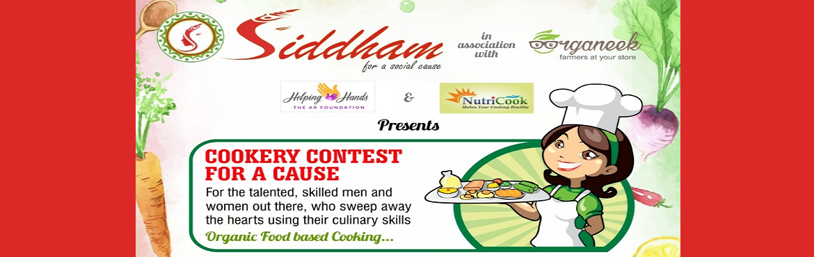 Book Online Tickets for Organic cookery contest for a healthy li, Hyderabad.  Siddham a NGO is organizing an organic cookery contest for promoting a healthy lifestyle. It\'s associate partners for the event are organeek helping two hands foundation and nutricook .A prior registration is a must  for the event.The ven