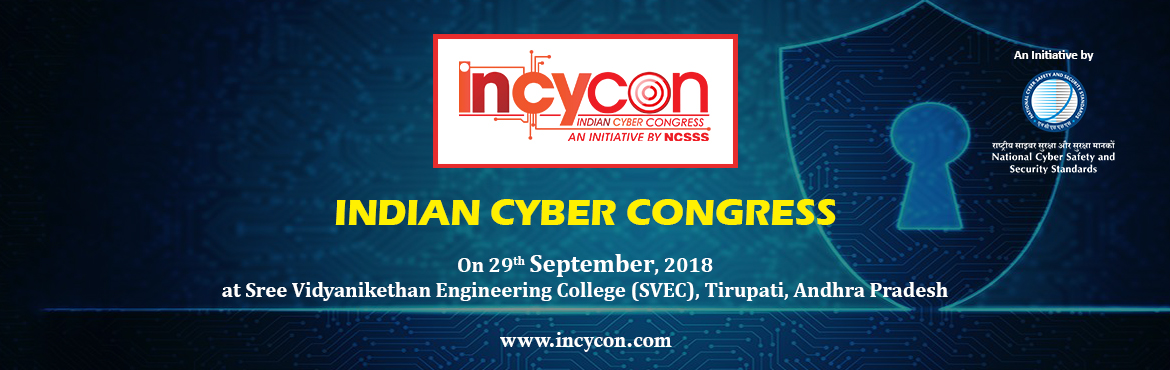 Book Online Tickets for INDIAN CYBER CONGRESS - INCYCON, Tirupati. ABOUT INDIAN CYBER CONGRESS (INCYCON) Indian Cyber Congress (INCYCON) is organized by the National Cyber Safety and Security Standards in association with various State & Central Governments on 29th September, 2018 at Sree Vidyanikethan Engineeri
