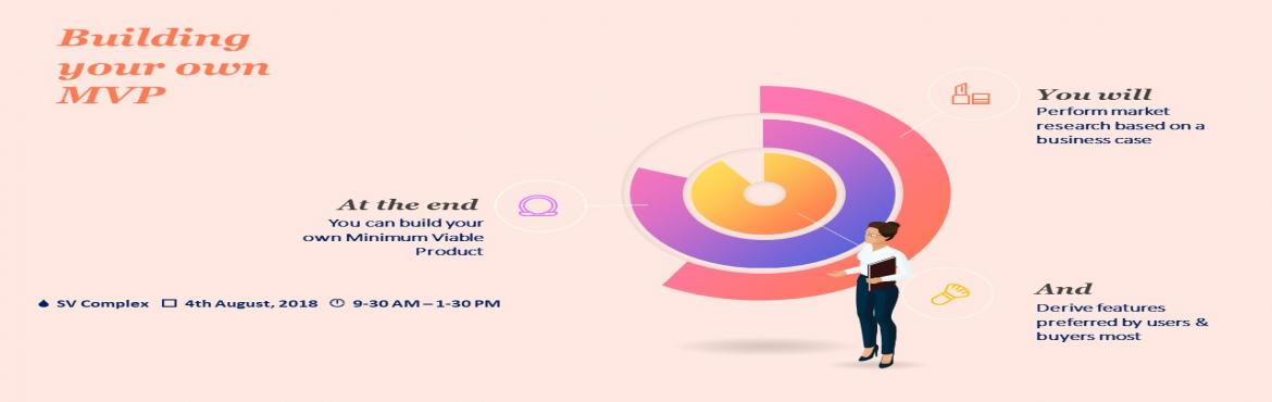 Book Online Tickets for Building your own MVP, Bengaluru. Who Should Attend:   IT Professionals who would want to develop competency in the area of Market Research specific to Tech Products   A Start-up enthusiast or a Tech Entrepreneur   Objective: At the end of the workshop you will be able to perfo