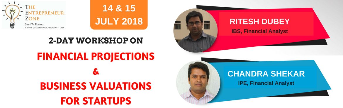Book Online Tickets for FINANCIAL PROJECTIONS AND BUSINESS VALUA, Hyderabad. 2-DAY WORKSHOP ON FINANCIAL PROJECTIONS & BUSINESS VALUATION FOR STARTUPS Topic: 1. Key financial ratios, 2. Making financial projections, 3. Business valuation techniques for startups, 4. Economic decision making. Speakers: 1. Ritesh Dubey (IBS,