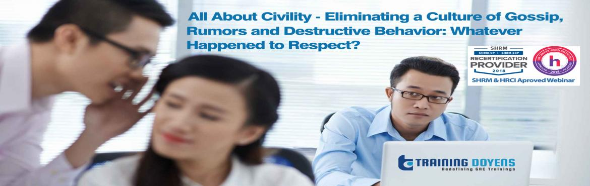 Book Online Tickets for All About Civility - Eliminating a Cultu, Aurora.   OVERVIEW   Whatever happened to respect and civil behaviour? What is the cost when we lose both? Uncivil behaviour, left unaddressed, begins a downward spiral you and your employees can't afford. Incivility, leads to gossip in