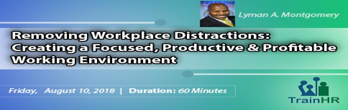 Book Online Tickets for Webinar on Removing Workplace Distractio, Fremont.   The TrainHR webinar is approved by HRCI and SHRM Recertification Provider. Overview: This training is designed to help employees, and business owners understand where distractions come from and how to eliminate distracting thoughts that preven
