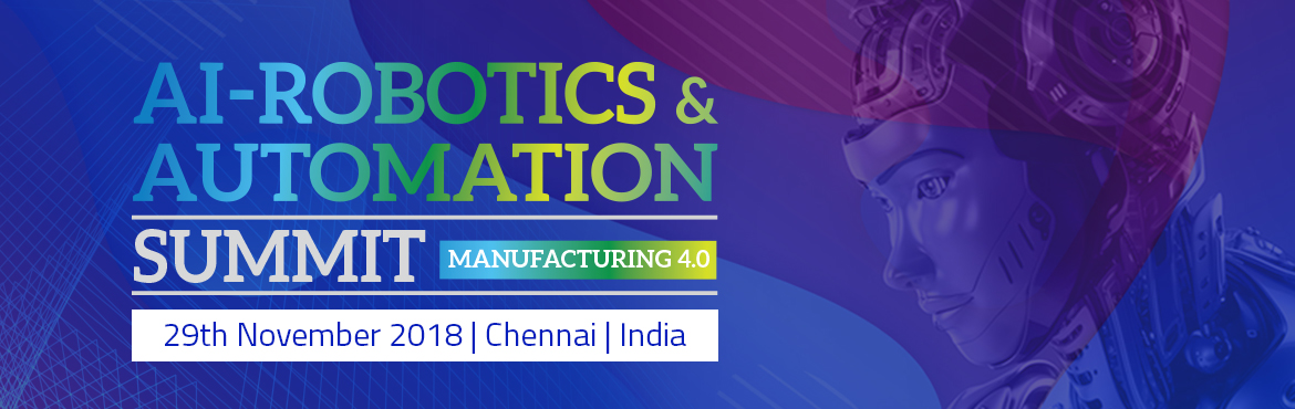 Book Online Tickets for AI-Robotics and Automation Summit, Chennai. The AI-Robotics & Automation Summit is undoubtedly the best place to be at. Get the latest news, innovations, connections and inspiration on how AI-Robotics & Automation  is changing everything! Over 250 leading end-user expert