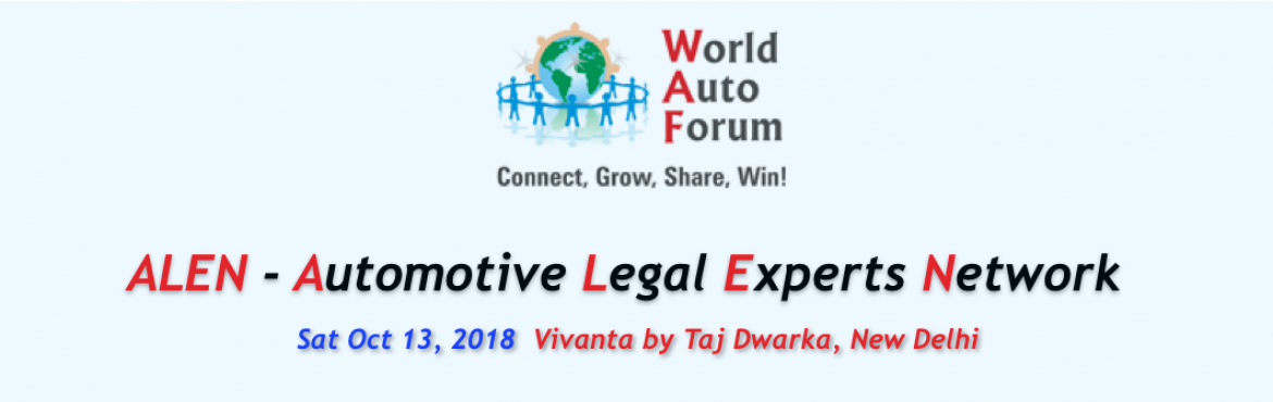 Book Online Tickets for ALEN Automotive Legal Expert Network by , New Delhi.      About The Event   World Auto Forum connects the Auto Industry in 125 Countries.    WAF presents ALEN  Automotive Legal Expert Network by World Auto Forum   Who constitute ALEN - Automotive Legal Exper