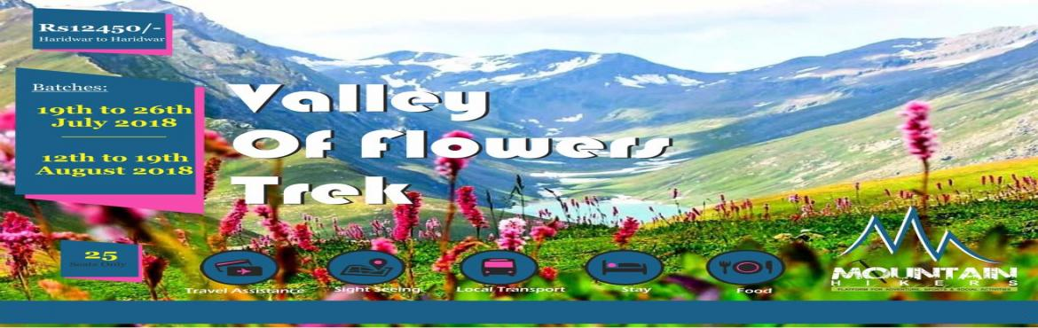 Book Online Tickets for  Valley Of Flowers Trek, Ghangaria.  Valley Of Flowers Trek | Hemkund Sahib  | Badrinath Date 12th August to 20th August 2018   Itinerary:   Day 1 - 12th August 2018:Reporting at Haridwar   Day 2 - 13th August 2018:Haridwar to Joshimath   Day 3 - 14th Augu