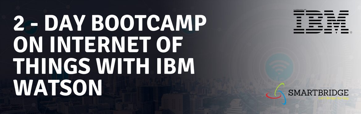 "Book Online Tickets for 2 - Day Bootcamp on Internet of Things w, Tirupati. About BootcampSmartBridge invites you to join our ""Internet of Things with IBM Watson Workshops"". These workshops are 2 day hands-on events to help Students & Developers understand IBM's Cognitive Computing point of view. You ca"