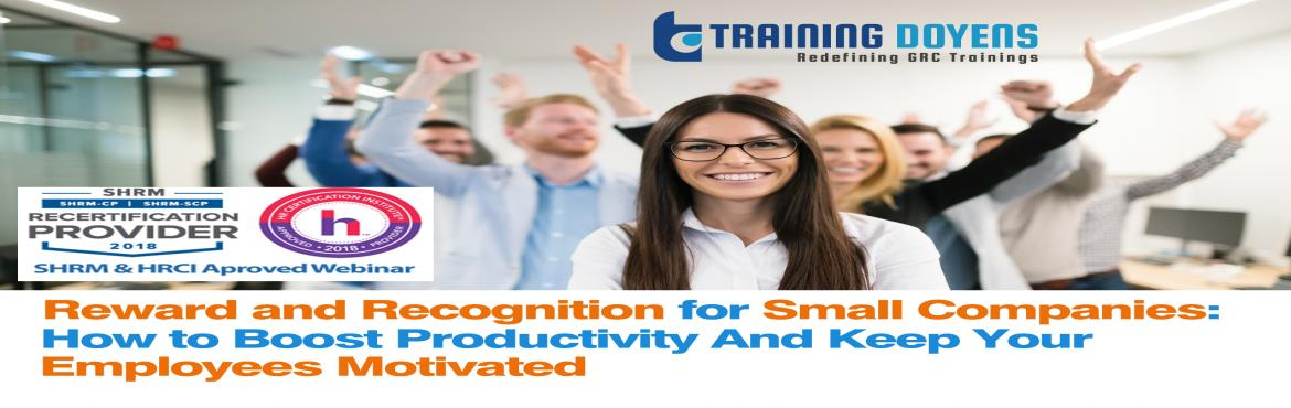 Book Online Tickets for Reward and Recognition for Small Compani, Aurora.   OVERVIEW   This webinar will cover the various components and steps of effective reward and recognition in small companies. We will cover some theories of motivation; the neurophysiology of recognition and its effect on productivity; the