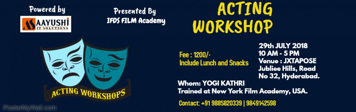 Book Online Tickets for Acting Workshop, Hyderabad. Acting Workshop: Why this workshop is important for who want to become an Actor? The Acting Workshop is Powered by Aayushi RytEve, presented by IFDS Film Academy …When an Actor is going to a film audition; shoot film or theatre arts, there big
