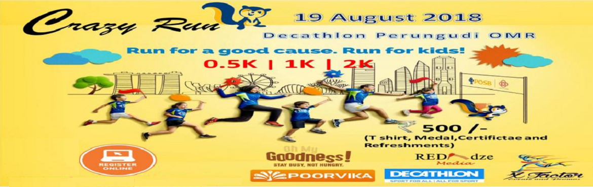 Book Online Tickets for Crazy Run, Chennai. Crazy Runis Exclusively Run forKids. itis a step to bring the lifestyle changes in the children who are driven by the technologies of today. It is an effort to break into the sedentary life which is catching up. Venue:Decathlo