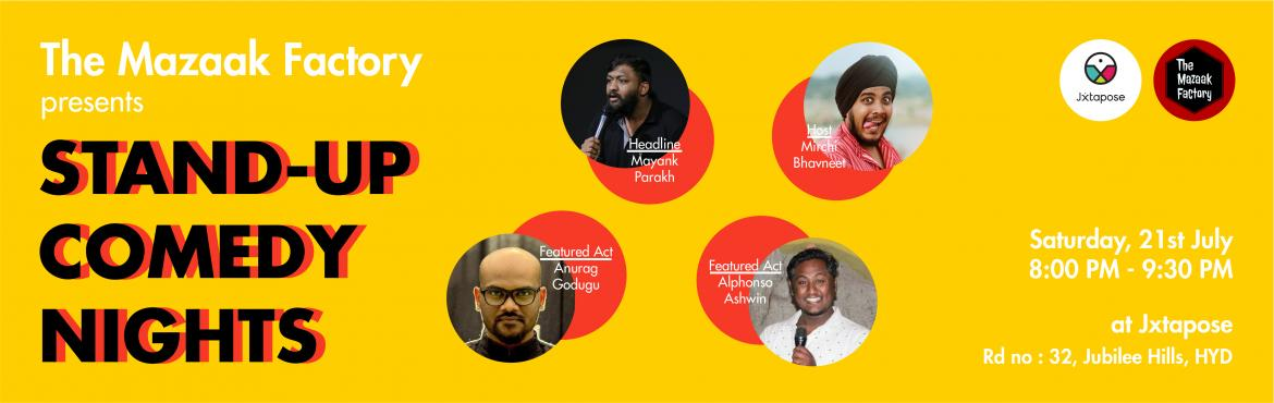 Book Online Tickets for STAND-UP COMEDY NIGHTS, Hyderabad. This Saturday at Jxtapose, we welcome the Mazaak factory along with their gut twisting comedy and timely wit. Radio Mirchi Bhavneet, Ashwin Alphonso, Anurag Godugu and Mayank Parekh will live up to their flawless comic genius once again. See you ther