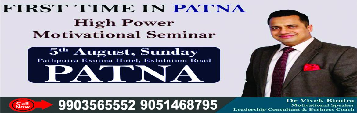 Book Online Tickets for A HIGH POWER Packed Seminar on Extreme M, Patna. We are glad to announce A HIGH POWER Packed Seminar on Extreme Motivation & Peak performance by Dr.VIVEK BINDRA.   A program that will change your professional life. Recommended for Entrepreneurs, Business Managers, Start-ups and Business Ow