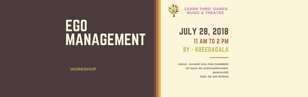 Book Online Tickets for Ego Management - Workshop, Bengaluru. Manage the EGO part of you with KreedaGala Remember that your EGO is an essential part of you and it has a very important job to do. Mode of workshop delivery: Games, Music & Theatre Participants age: 16+ Participation fee: Rs. 450 per person Ven