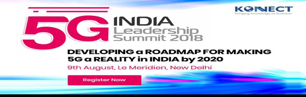Book Online Tickets for 5G India Leadership Summit 2018, New Delhi.  In our continuous endeavours to produce successful Telco & ICT Leadership Conclaves in India – We are delighted to announce India's first forum on 5G with a focus on Leadership Attendance – 5G India Leadership Summit