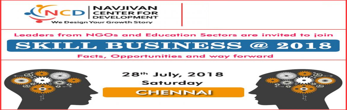 Book Online Tickets for SKILL BUSINESS @ 2018, Chennai, Chennai.  Skill Business @ 2018  Facts, Opportunities and way forward   India is known to possess a significant demographic dividend due to its large and growing population in the 15 to 59 year age group estimated to be upwards of 600 million c
