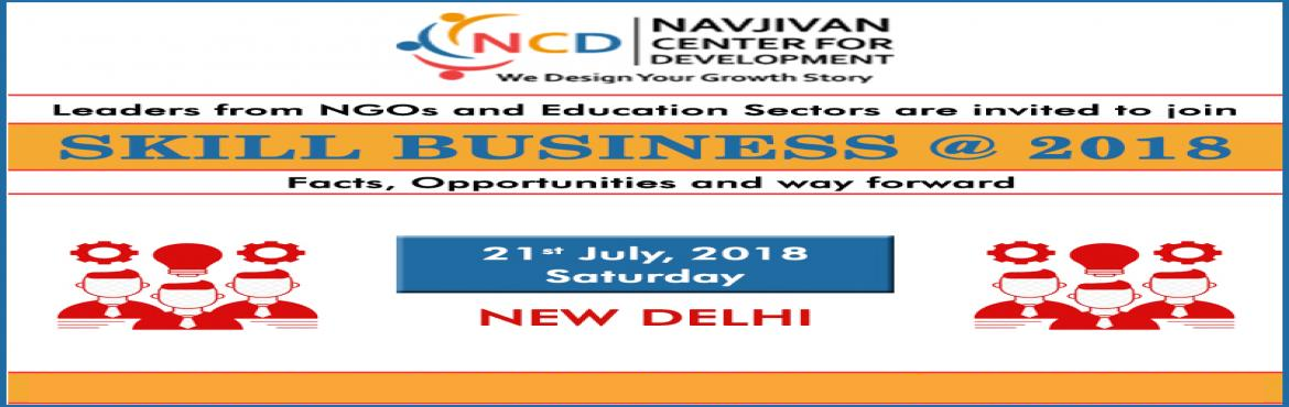 Book Online Tickets for Skill Business @ 2018 - New Delhi, New Delhi.   Skill Business @ 2018   Facts, Opportunities and way forward   India is known to possess a significant demographic dividend due to its large and growing population in the 15 to 59 year age group estimated to be upwards of 600 million