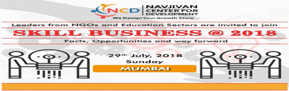 Book Online Tickets for Skill Business @ 2018 - Mumbai, Mumbai.   Skill Business @ 2018   Facts, Opportunities and way forward   India is known to possess a significant demographic dividend due to its large and growing population in the 15 to 59 year age group estimated to be upwards of 600 million