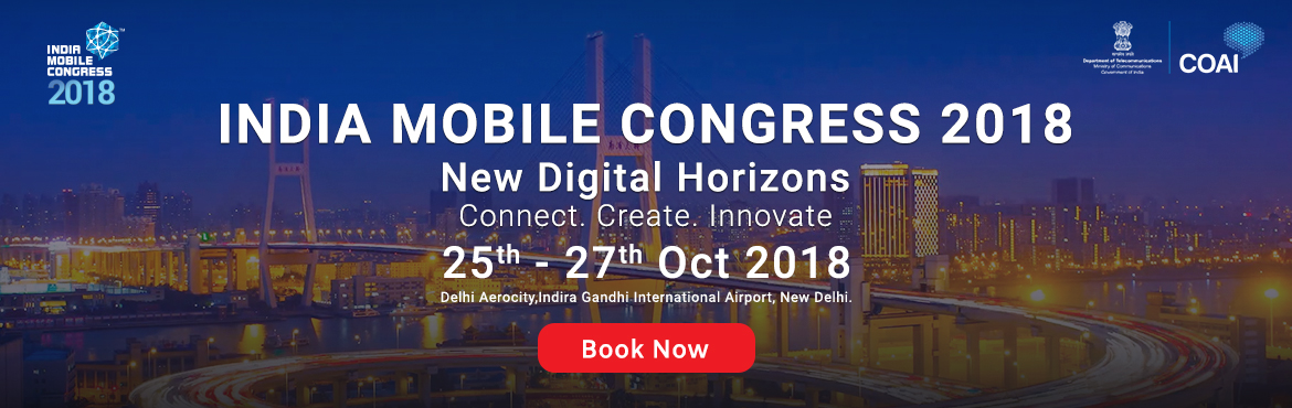 Book Online Tickets for INDIA MOBILE CONGRESS 2018, New Delhi. India Mobile Congress is one of the biggest marquee Mobile, Internet, and Technology event for South-East Asia organized by COAI and DoT. In the coming year, IMC 2018, with its theme NEW DIGITAL HORIZONS Connect, Create, innovate aims at building ide