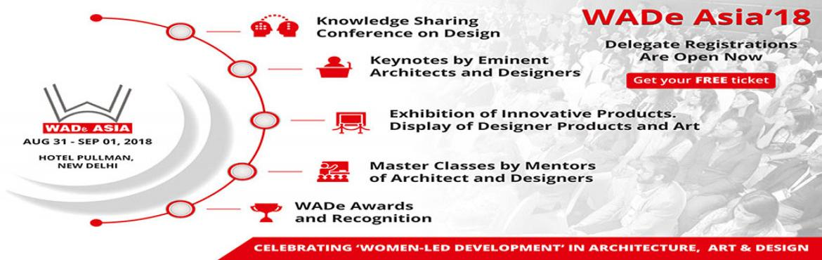 Book Online Tickets for WADe ASIA 2018- Celebrating Women-Led De, New Delhi. Here are the six reasons why you should attend WADe ASIA 2018:   1. Unrivalled Opportunity to Build Networks: Where else would you get a chance to meet with the prominent Architects, Interior Designers, Project Managers, Artists, Real Estate Res