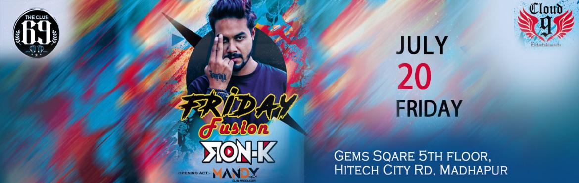 Book Online Tickets for Friday Fusion At The Club 69  Grills , Hyderabad. Let\'s Rock on the Floor with DJ Ron K Get your Gang together @ Club69 Be Excited to Enjoy this Party beyond Your Imagination...   COUPLES Free Entry Till 9:30