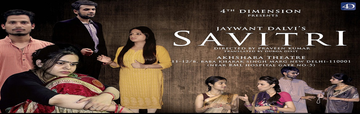 Book Online Tickets for Savitri, New Delhi. \'\' Savitri \'\'a realistic play by eminent Marathi playwright Jawyant Dalvi .The play portrays the complex relationships between the characters using the fabric of the constant changing image of women in the early breeze of feminism and women