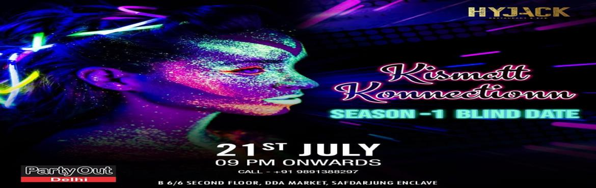 Book Online Tickets for Kismatt Konnectionn (Season-1) Blind Dat, New Delhi.   After The Rocking Event \