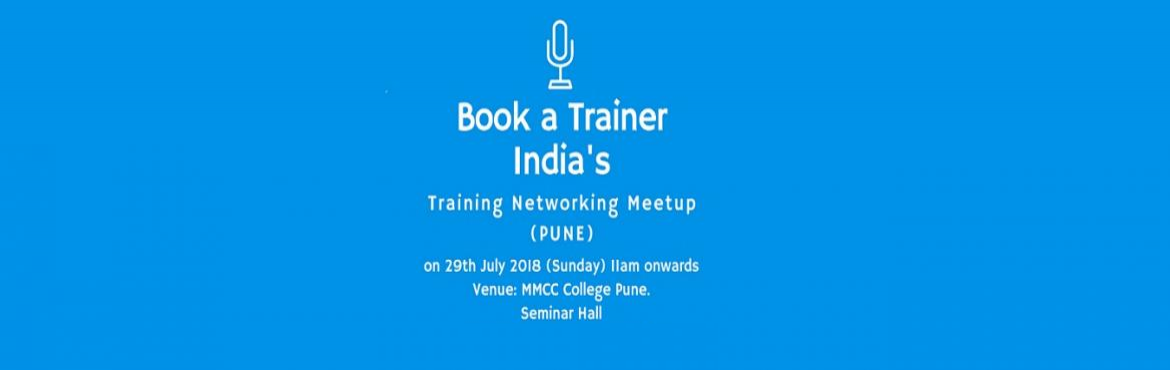Book Online Tickets for Training Networking Meetup Event on 29th, Pune. Training Networking Meetup Event on 29th July 2018.  MMCC College [PUNE]   Registration Ends on 28th July 2018  Book a Trainer India is a online market place connecting corporate\'s to India\'s Best Experienced Corporate Trainer\'s for