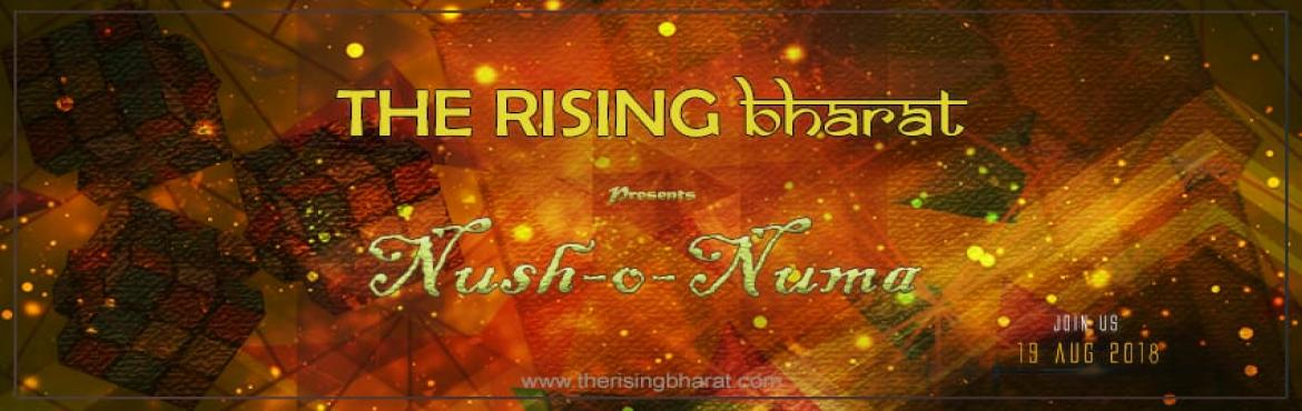 Book Online Tickets for Nush-O-Numa, New Delhi.  It is with immense pleasure we announce that The Rising Bharat will be celebrating its one year anniversary on the 20th of August! To mark this special day, we are organizing a celebratory event: 'Nush-o-Numa.'  Nush-o-Numa w