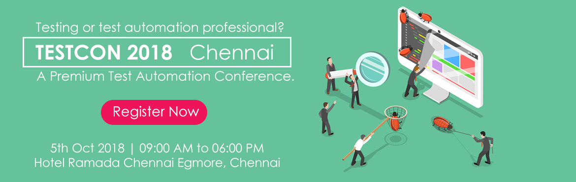 Book Online Tickets for TESTCON 2018 - Chennai (A Test Automatio, Chennai. Clavent is organising \
