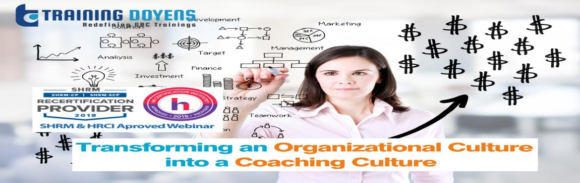 Book Online Tickets for Transforming an Organizational Culture i, Aurora.   OVERVIEW   Establishing a Coaching Culture in the workplace may seem like a difficult task; this presentation provides a blueprint to implement a coaching culture at work to improve employee engagement and retain the millennial and Centen