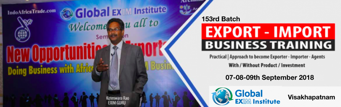 Book Online Tickets for EXPORT-IMPORT Business Training  from 07, Visakhapat. This Export Import Business training is aimed at Small and Medium companies who aspire to take their business to International markets. The workshop is conceived to help CEO /owner-managers / Senior executives of Indian companies who wish to develop