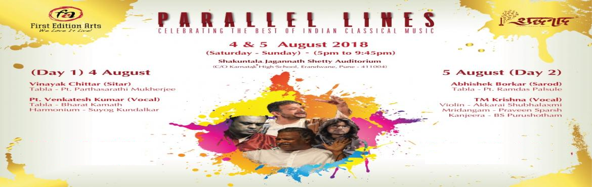 Book Online Tickets for Parallel Lines - The best of Indian clas, Pune.  Parallel lines festival of  finest Indian classical music on 4th and 5th of August brings together 4 excellent musicians from Goa, Chennai, Dharwad and Pune spanning Hindustani and carnatic, Vocal and instrumental music. Presented by First